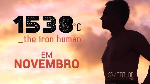 1538ºC - The Iron Human - Foto: Divulgação