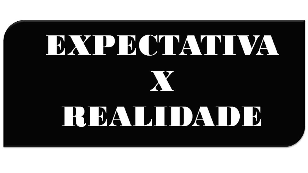 Realidade que supera expectativa